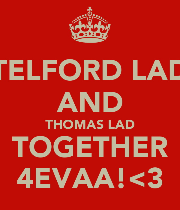 TELFORD LAD AND THOMAS LAD TOGETHER 4EVAA!<3