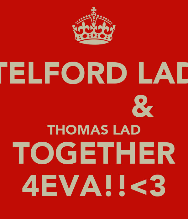 TELFORD LAD            & THOMAS LAD TOGETHER 4EVA!!<3