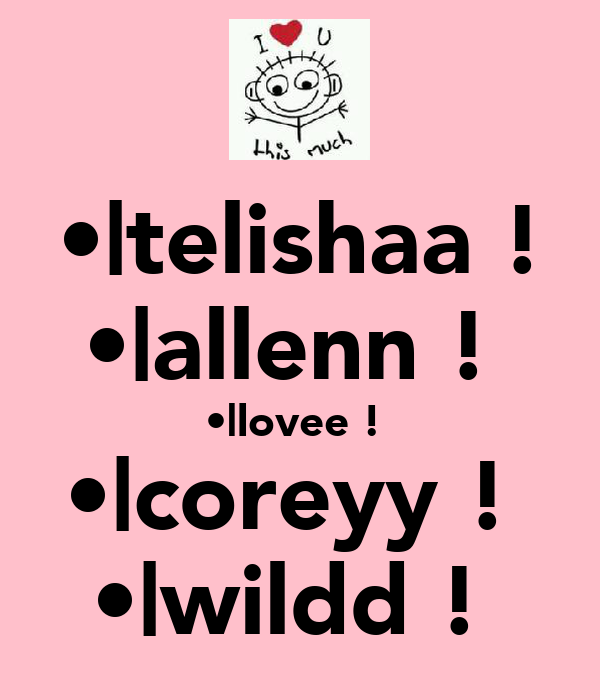 •|telishaa ! •|allenn !  •|lovee !  •|coreyy !  •|wildd !