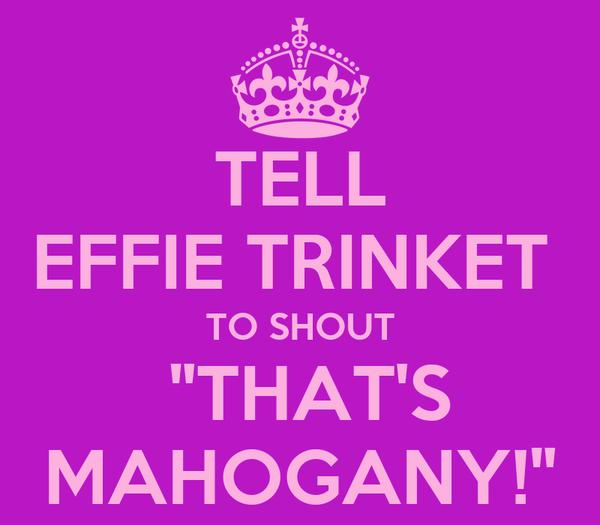 "TELL EFFIE TRINKET  TO SHOUT   ""THAT'S  MAHOGANY!"""