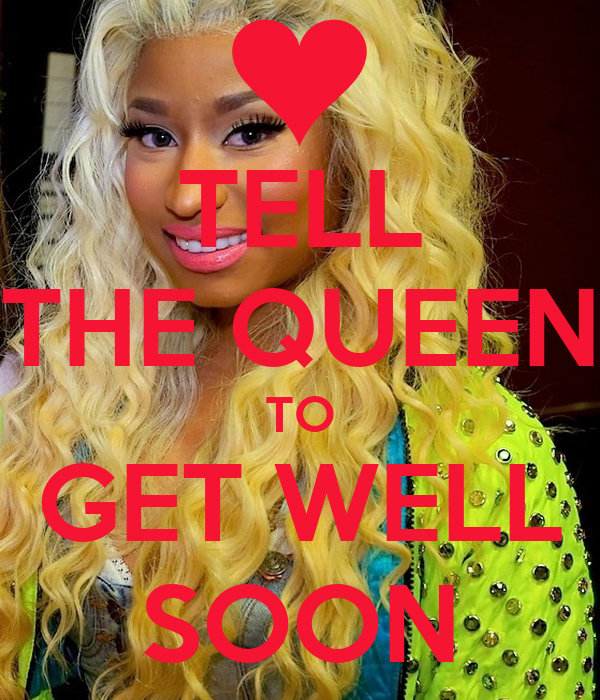 TELL THE QUEEN TO GET WELL SOON
