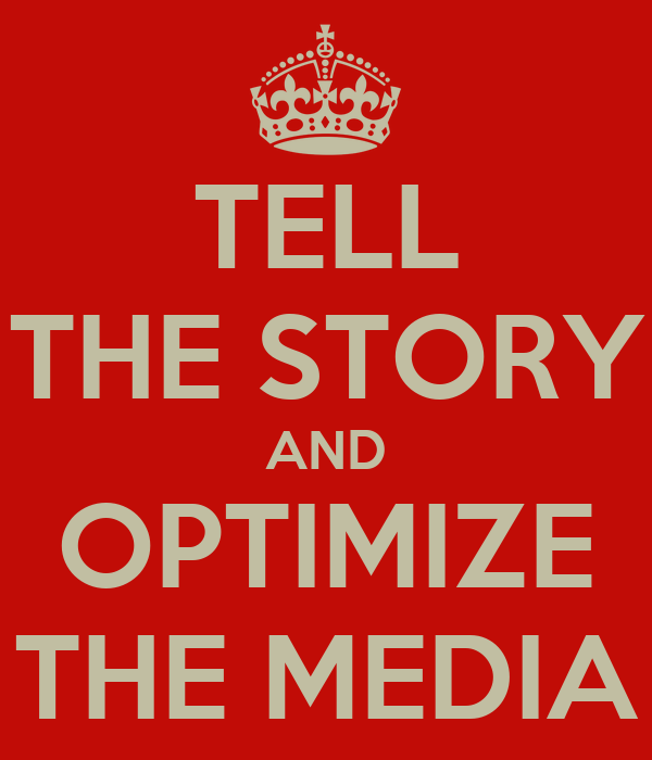 TELL THE STORY AND OPTIMIZE THE MEDIA