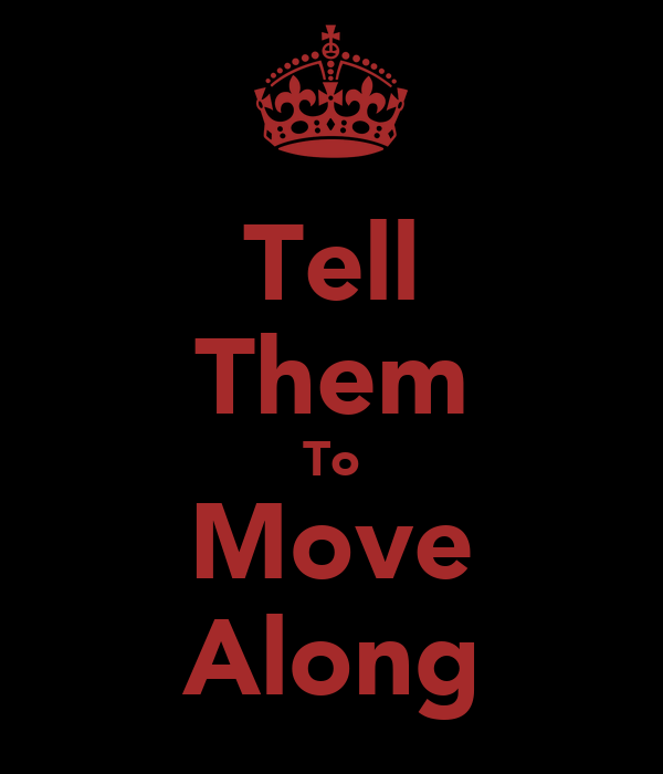 Tell Them To Move Along