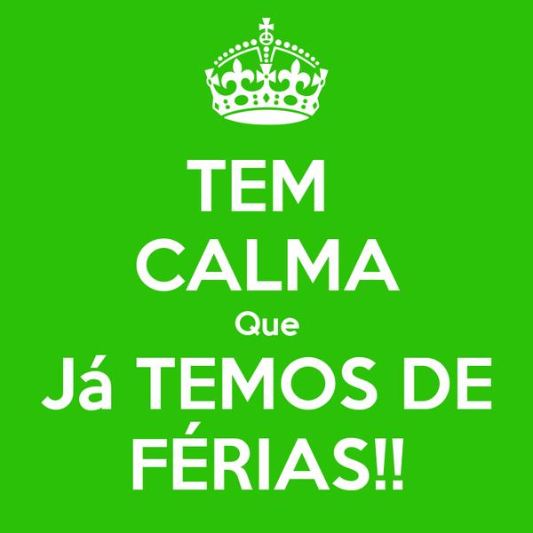TEM  CALMA Que Já TEMOS DE FÉRIAS!!