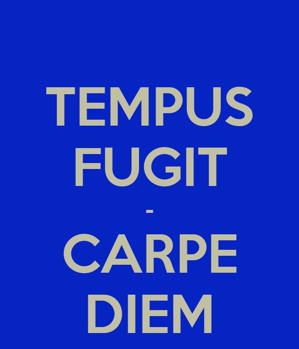 TEMPUS FUGIT - CARPE DIEM