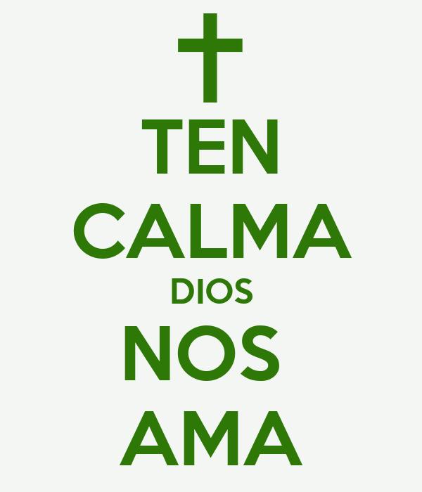 TEN CALMA DIOS NOS  AMA
