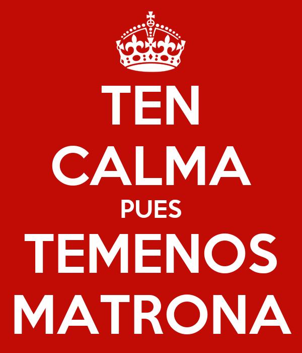 TEN CALMA PUES TEMENOS MATRONA