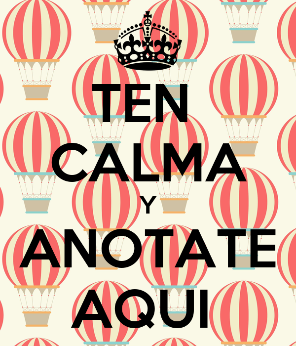 TEN  CALMA Y ANOTATE AQUI