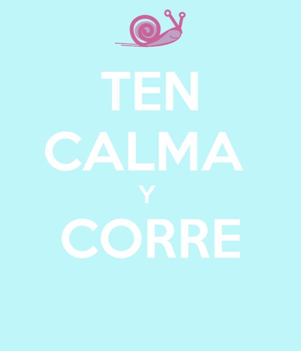TEN CALMA  Y  CORRE