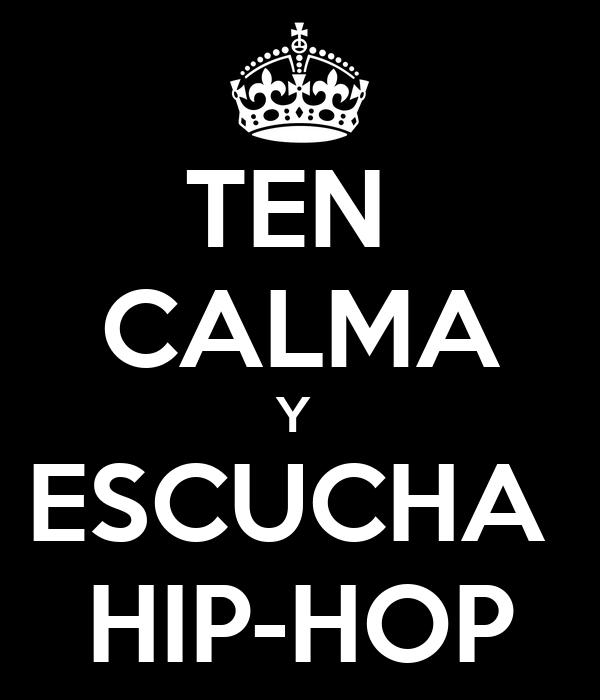 TEN  CALMA Y  ESCUCHA  HIP-HOP