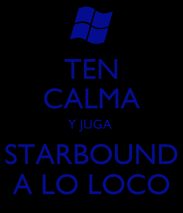 TEN CALMA Y JUGA  STARBOUND A LO LOCO