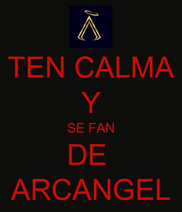 TEN CALMA Y SE FAN DE  ARCANGEL