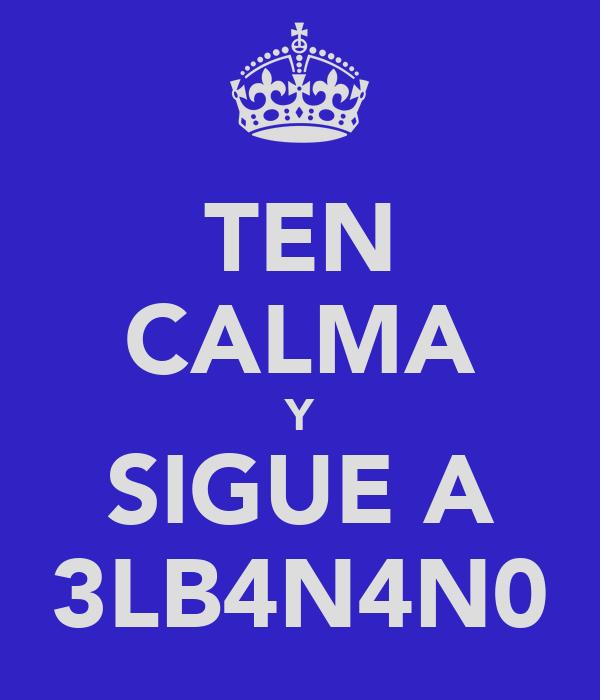 TEN CALMA Y SIGUE A 3LB4N4N0