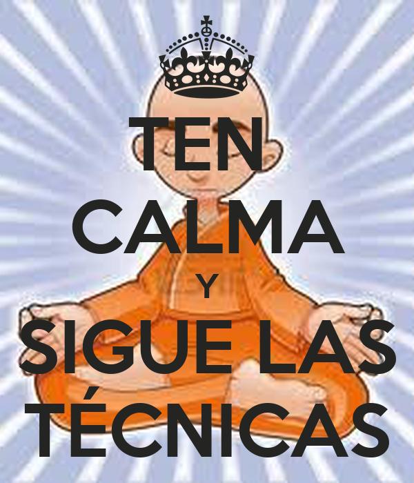 TEN  CALMA Y SIGUE LAS TÉCNICAS