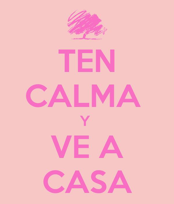 TEN CALMA  Y  VE A CASA