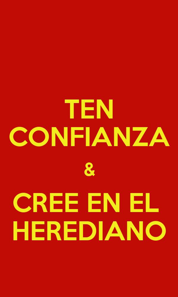 TEN CONFIANZA & CREE EN EL  HEREDIANO