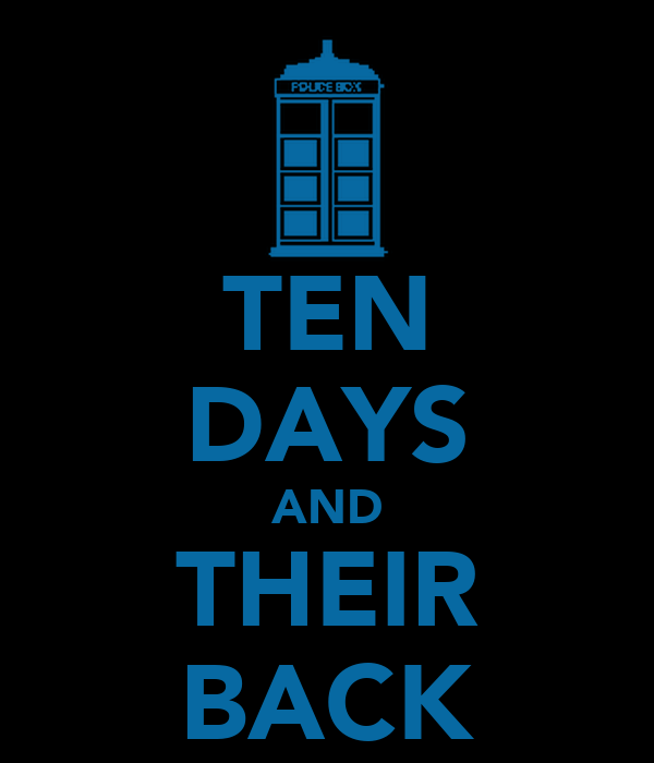 TEN DAYS AND THEIR BACK