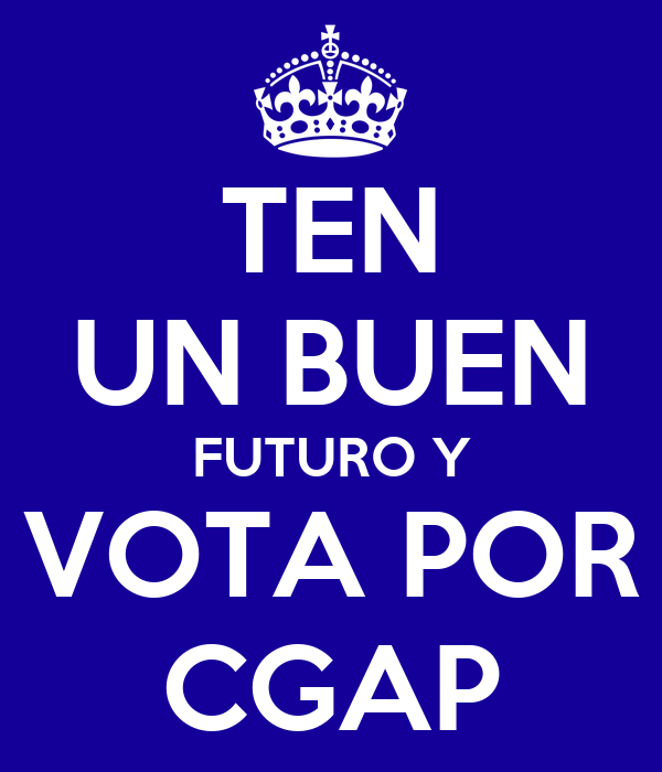 TEN UN BUEN FUTURO Y VOTA POR CGAP