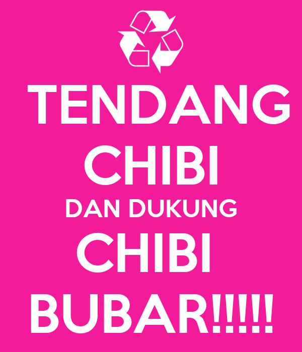TENDANG CHIBI DAN DUKUNG CHIBI  BUBAR!!!!!