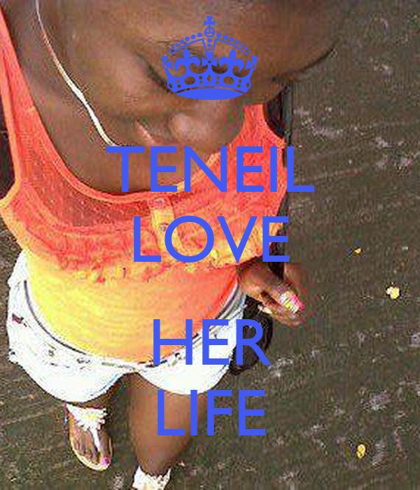 TENEIL LOVE  HER LIFE