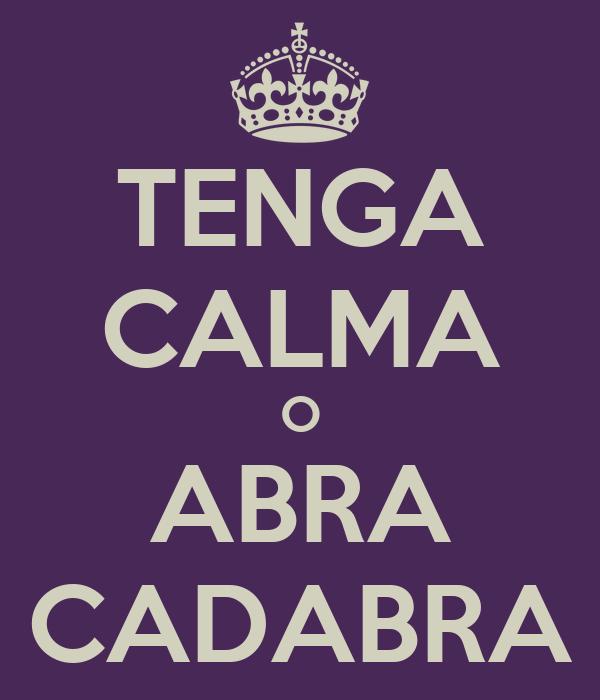 TENGA CALMA O ABRA CADABRA