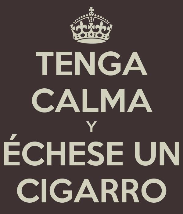 TENGA CALMA Y ÉCHESE UN CIGARRO