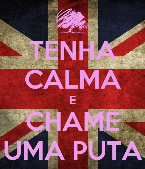 TENHA CALMA E CHAME UMA PUTA