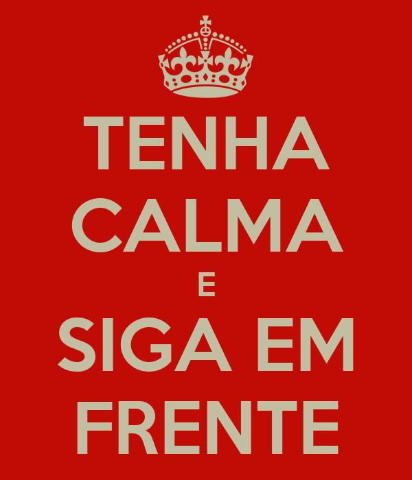 TENHA CALMA E SIGA EM FRENTE