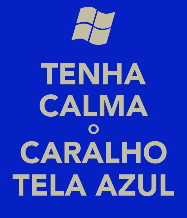 TENHA CALMA O CARALHO TELA AZUL