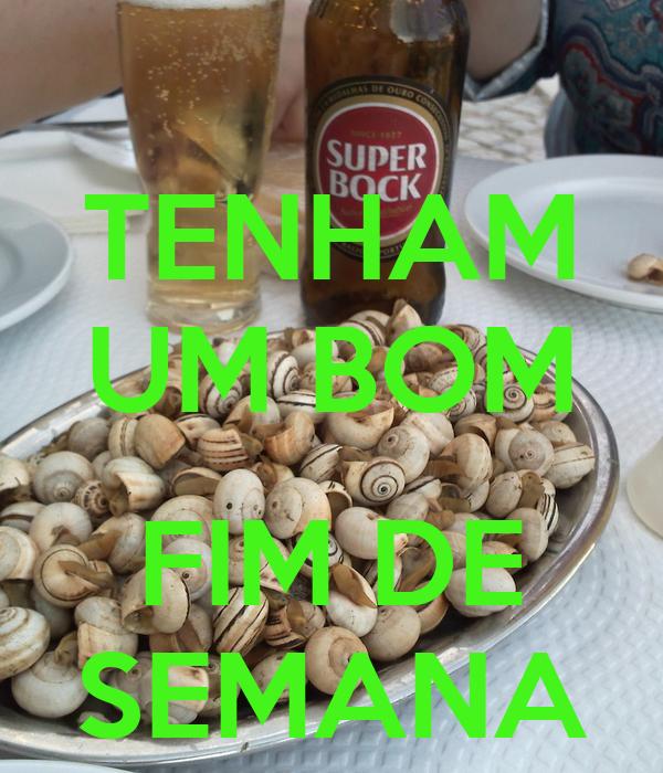 TENHAM UM BOM  FIM DE SEMANA