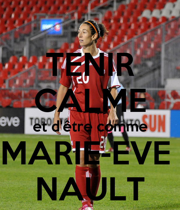 TENIR CALME et d'être comme MARIE-EVE  NAULT