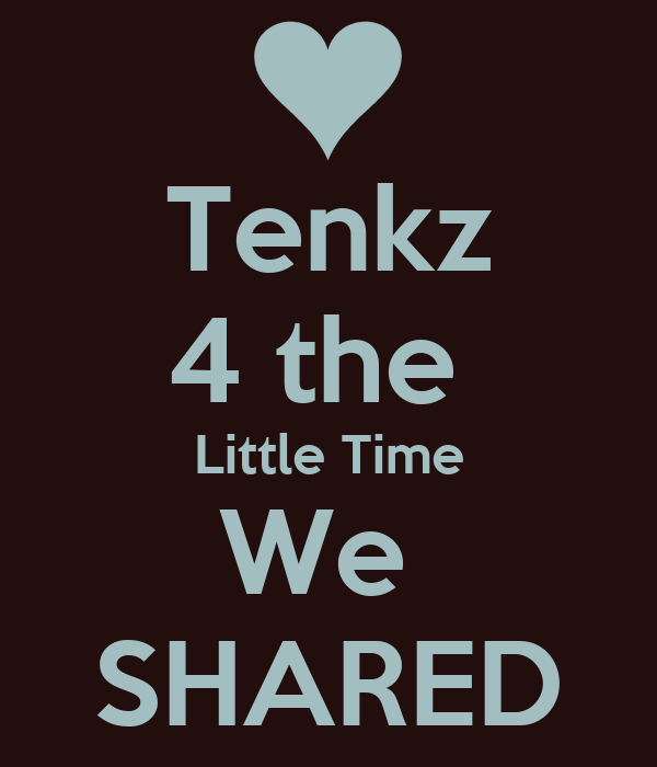 Tenkz 4 the  Little Time We  SHARED