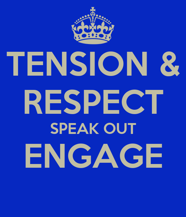 TENSION & RESPECT SPEAK OUT ENGAGE