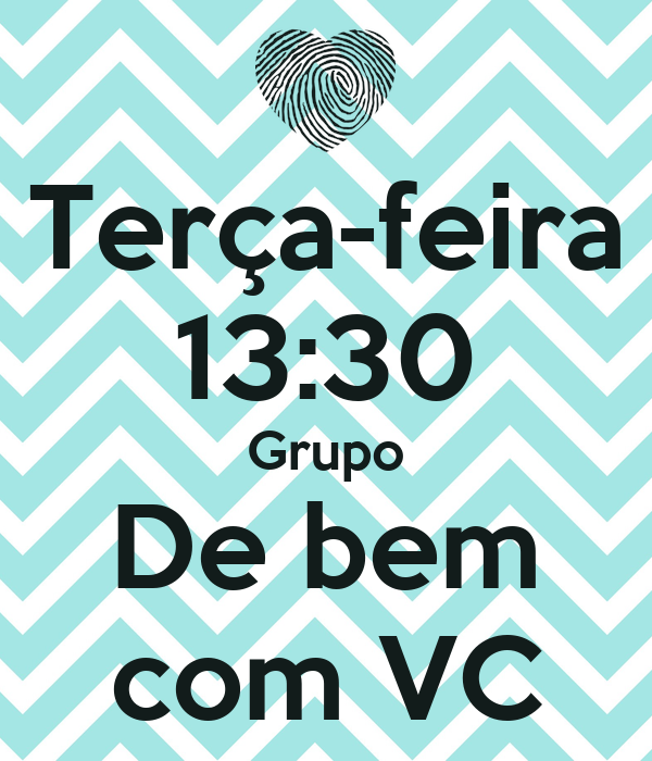 Terça-feira 13:30 Grupo De bem com VC