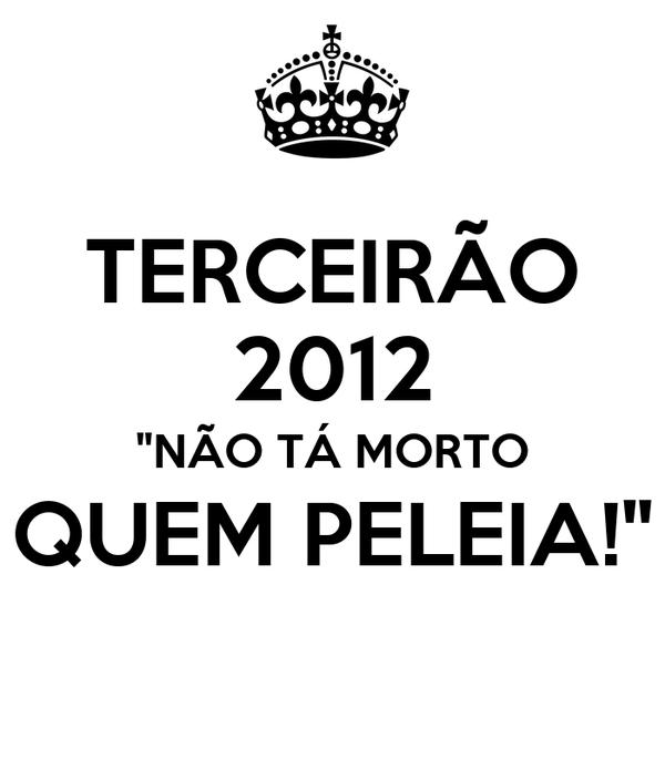 """TERCEIRÃO 2012 """"NÃO TÁ MORTO QUEM PELEIA!"""""""