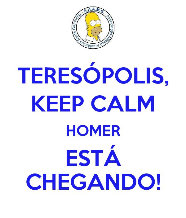 TERESÓPOLIS, KEEP CALM HOMER ESTÁ CHEGANDO!