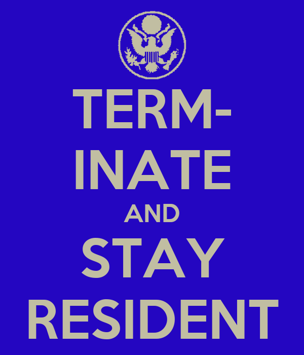 TERM- INATE AND STAY RESIDENT