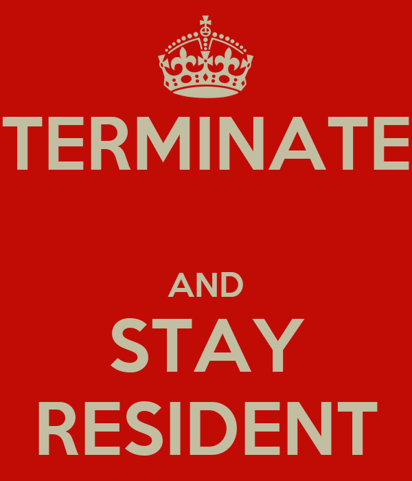 TERMINATE  AND STAY RESIDENT