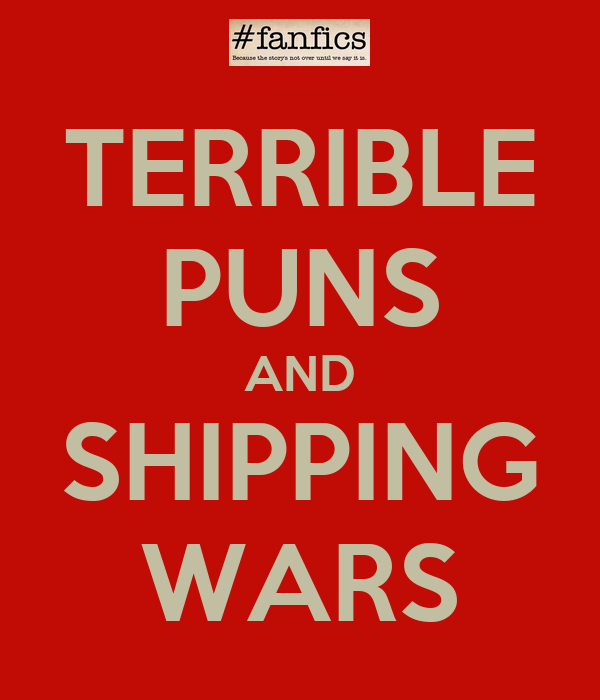 TERRIBLE PUNS AND SHIPPING WARS