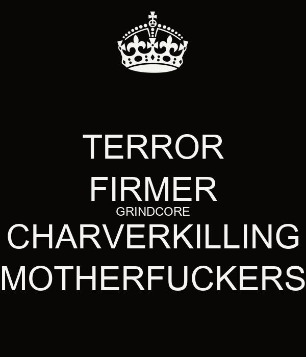TERROR FIRMER GRINDCORE CHARVERKILLING MOTHERFUCKERS