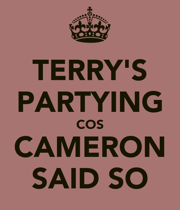 TERRY'S PARTYING COS CAMERON SAID SO