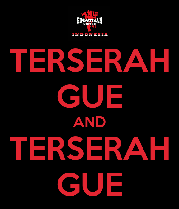 TERSERAH GUE AND TERSERAH GUE