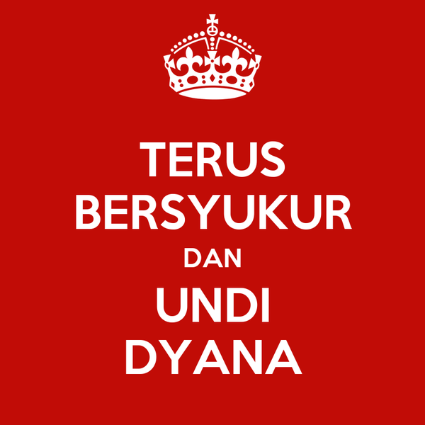 TERUS BERSYUKUR DAN UNDI DYANA