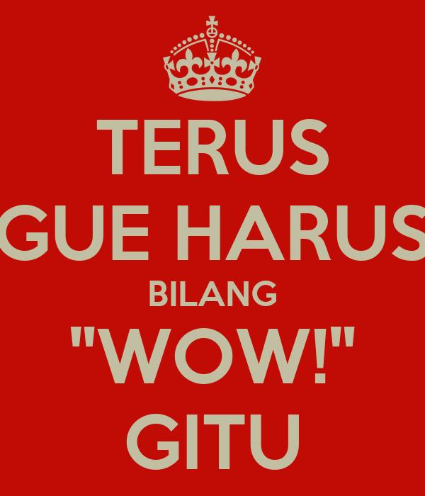 """TERUS GUE HARUS BILANG """"WOW!"""" GITU"""