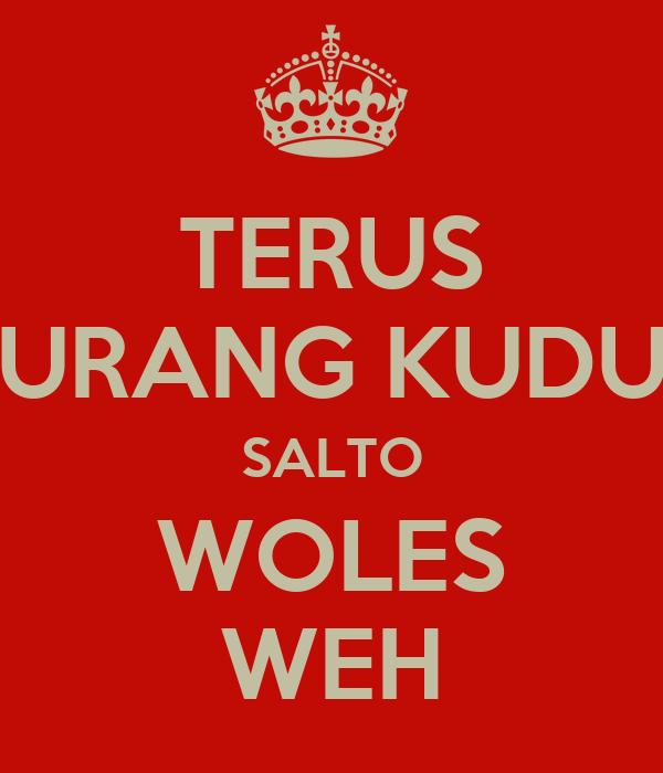 TERUS URANG KUDU SALTO WOLES WEH