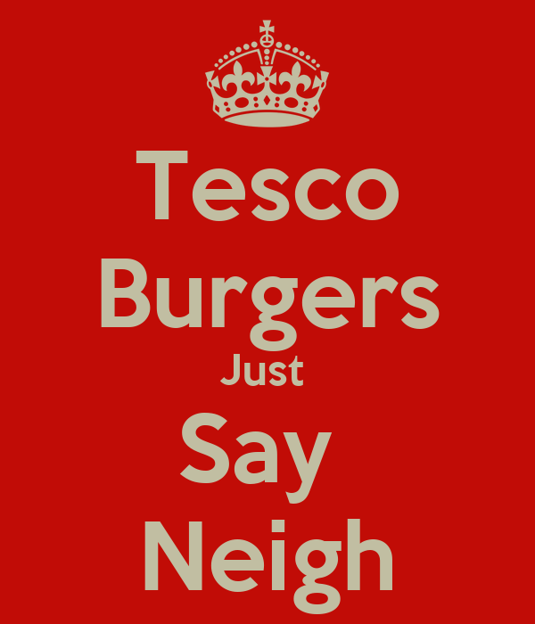 Tesco Burgers Just  Say  Neigh