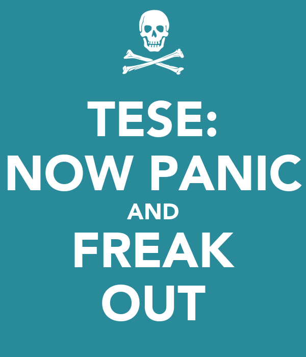 TESE: NOW PANIC AND FREAK OUT