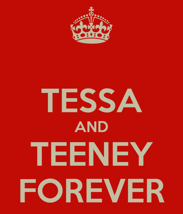 TESSA AND TEENEY FOREVER