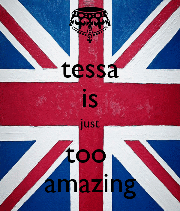 tessa is just too  amazing