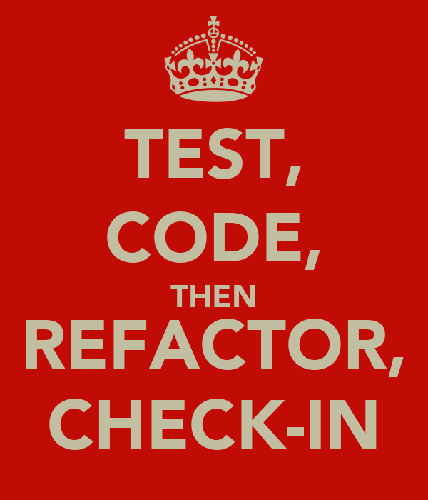 TEST, CODE, THEN REFACTOR, CHECK-IN